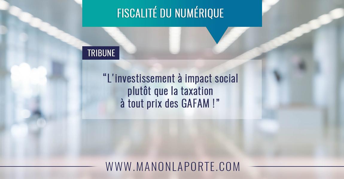L'investissement à impact social plutôt que la taxation à tout prix des GAFAM !